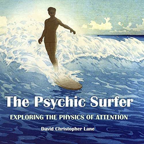 The Psychic Surfer: Exploring the Physics of Attention audiobook cover art