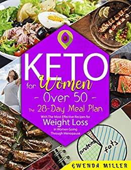 Keto for Women Over 50: The 28-Day Meal Plan With The Most Effective Recipes for Weight Loss in Women Going Through Menopause 1