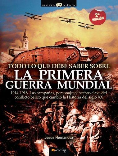 Todo lo que debe saber sobre la 1?? Guerra Mundial (Historia Incognita) by Jesus Hernandez (2007-11-01)