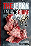 The Jerky Making Guide: Learn How To Make Delicious Homemade Jerky With This Ultimate Guide, Types...