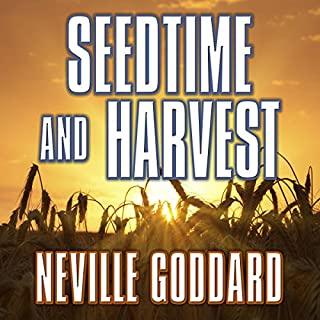 Seedtime and Harvest                   By:                                                                                                                                 Neville Goddard                               Narrated by:                                                                                                                                 Mitch Horowitz                      Length: 1 hr and 40 mins     3 ratings     Overall 5.0