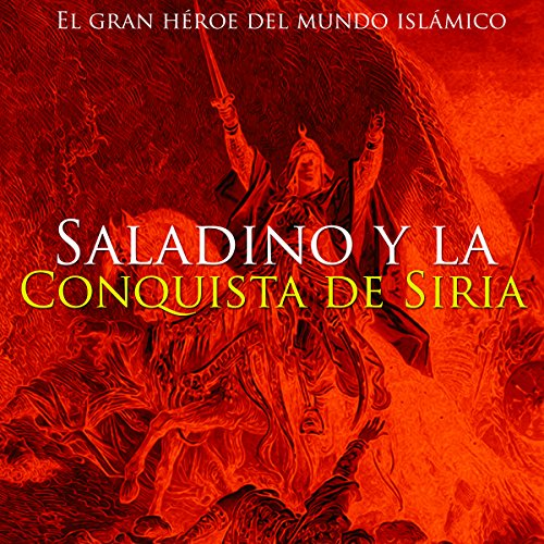 Saladino y la conquista de Siria [Saladin and the Conquest of Syria] audiobook cover art