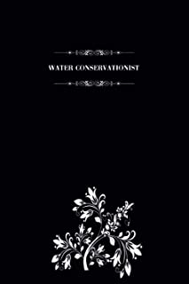 Water Conservationist: Blank Lined Notebook for Water Conservationists, Journal for Writing and Organizing Daily Stuff, Wa...