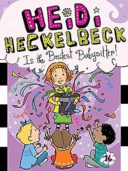 Heidi Heckelbeck Is the Bestest Babysitter! by [Wanda Coven, Priscilla Burris]