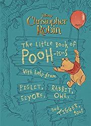 Image: Christopher Robin: The Little Book of Pooh-isms: With help from Piglet, Eeyore, Rabbit, Owl, and Tigger, too! | Hardcover: 216 pages | by Brittany Rubiano (Author). Publisher: Disney Press (July 3, 2018)