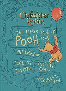 Christopher Robin  The Little Book of Pooh-isms  With help from Piglet Eeyore Rabbit Owl and Tigger too!
