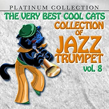 The Very Best Cool Cats Collection of Jazz Trumpet, Vol. 8