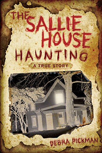 The Sallie House Haunting: A True Story by [Debra Lyn Pickman]