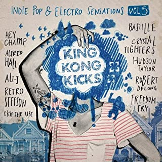 Vol. 5 King Kong Kicks Indie Pop & Electro Sensati by King Kong Kicks Indie Pop & Electro Sensations (2013-06-25)
