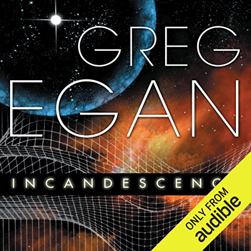 Incandescence                   By:                                                                                                                                 Greg Egan                               Narrated by:                                                                                                                                 Paul Boehmer                      Length: 11 hrs and 7 mins     82 ratings     Overall 3.9