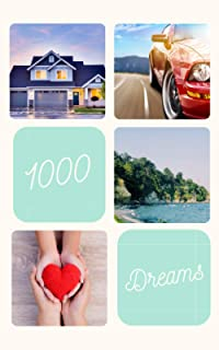 1000 Dreams: House - Car - Love, It's Time To Turn Your Dreams Into Goals And Then Make Them Come True, 100 Pages/1000 Goa...