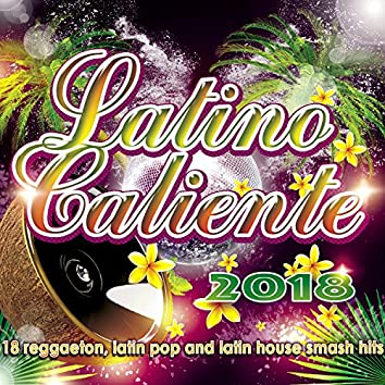Latino Caliente 2018 - 18 Reggaeton, Latin Pop And Latin House Smash Hits