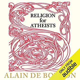 Religion for Atheists     A Non-Believer's Guide to the Uses of Religion              By:                                                                                                                                 Alain de Botton                               Narrated by:                                                                                                                                 Kris Dyer                      Length: 5 hrs and 2 mins     38 ratings     Overall 4.1