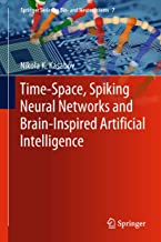 Time-Space, Spiking Neural Networks and Brain-Inspired Artificial Intelligence (Springer Series on Bio- and Neurosystems Book 7)
