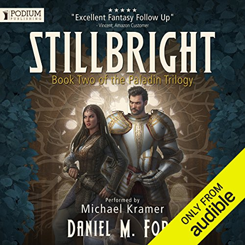 Stillbright     The Paladin Trilogy, Book 2              By:                                                                                                                                 Daniel M. Ford                               Narrated by:                                                                                                                                 Michael Kramer                      Length: 21 hrs and 9 mins     975 ratings     Overall 4.7