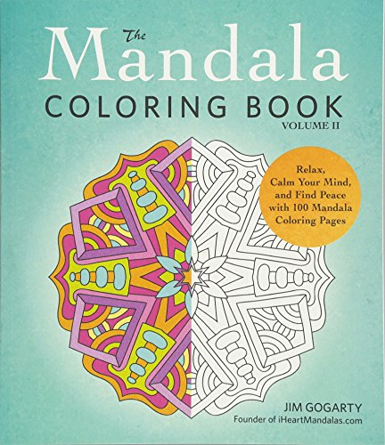 The Mandala Coloring Book Volume II Relax Calm Your Mind and Find Peace 100 Pages Teen Adults Relaxation Creativity Nice Beautiful Designs