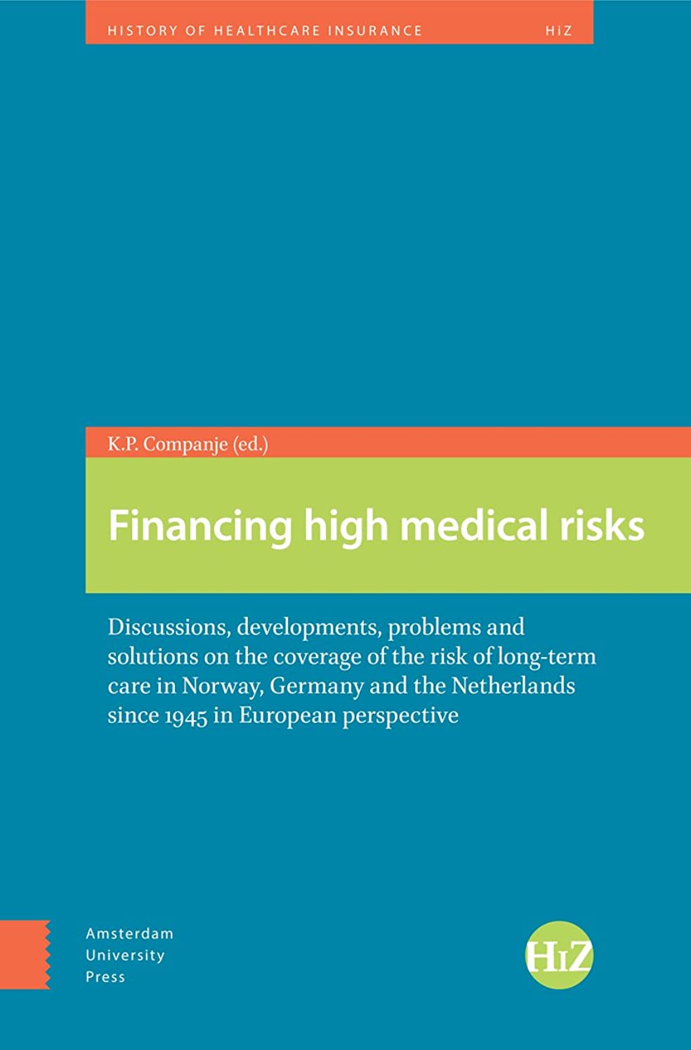 Financing High Medical Risks: Discussions, Developments, Problems and Solutions on the Coverage of the Risk of Long-term Care in Norway, Germany and ... Perspective (History of Healthcare Insurance)