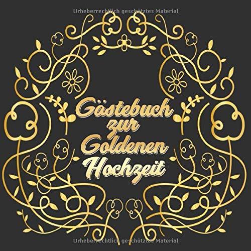 Gästebuch zur Goldenen Hochzeit: Hochzeitsgästebuch zum Eintragen kreativer Glückwünsche und...