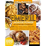 Emeril Lagasse Power Air Fryer 360 Cookbook: -Cooking Masterclass-1000 Budget-Friendly,Original, Fіngеr-Lісkіng,Everyday Emeril Lagasse Air Fryer Recipes ... for the Whole Family (English Edition)