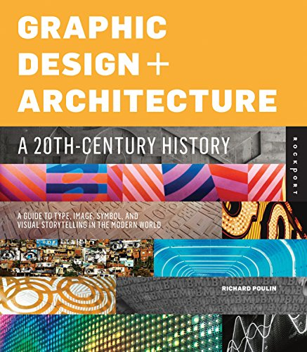 Graphic Design and Architecture, A 20th Century History: A Guide to Type, Image, Symbol, and Visual Storytelling in the