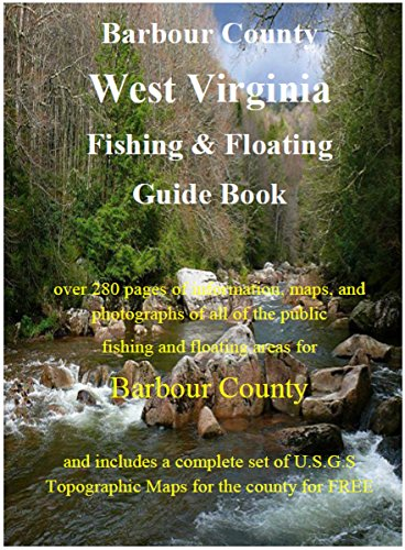 Barbour County West Virginia Fishing & Floating Guide Book: Complete fishing and floating information for Barbour County West Virginia (West Virginia Fishing & Floating Guide Books) (English Edition)