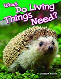 What Do Living Things Need? (Science Readers: Content and Literacy)
