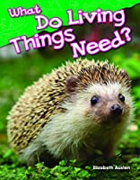 What Do Living Things Need? (Library Bound) (Kindergarten) 1493811339 Book Cover