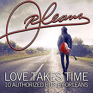 Love Takes Time 10 Authorized Hits by Orleans