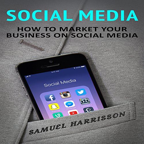 Social Media: How to Market Your Business on Social Media audiobook cover art
