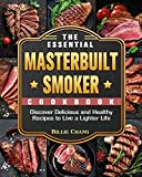 The Essential Masterbuilt Smoker Cookbook: Discover Delicious and Healthy Recipes to Live a Lighter Life