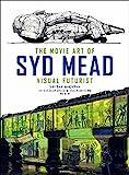 シド・ミード ムービーアート THE MOVIE ART OF SYD MEAD - シド・ミード, クレイグ・ホジェッツ, ドゥニ・ヴィルヌーヴ, 矢口 誠