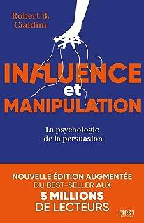 Influence et manipulation : L'art de la persuasion: La psychologie de la persuasion