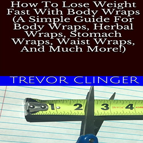 How to Lose Weight Fast with Body Wraps      (A Simple Guide for Body Wraps, Herbal Wraps, Stomach Wraps, Waist Wraps, and Much More!)              De :                                                                                                                                 Trevor Clinger                               Lu par :                                                                                                                                 Trevor Clinger                      Durée : 14 min     Pas de notations     Global 0,0