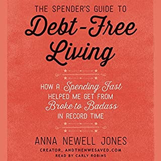 The Spender's Guide to Debt-Free Living     How a Spending Fast Helped Me Get from Broke to Badass in Record Time              Auteur(s):                                                                                                                                 Anna Newell Jones                               Narrateur(s):                                                                                                                                 Carly Robins                      Durée: 7 h et 34 min     4 évaluations     Au global 4,8