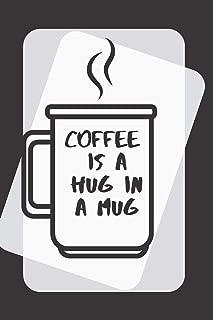 Coffee is a Hug In A Mug: 6