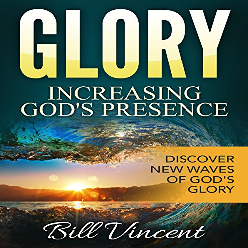 Glory: Increasing God's Presence: New Levels of Gods Glory audiobook cover art
