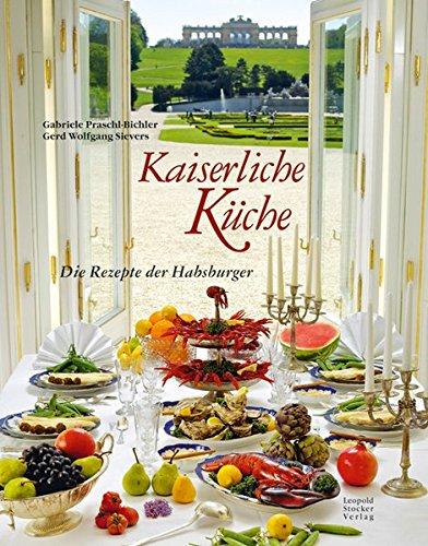 Kaiserliche Küche: Die Rezepte der Habsburger