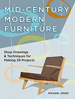 Mid-Century Modern Furniture: Shop Drawings & Techniques for Making 29 Projects