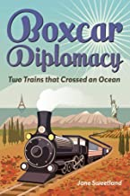 Boxcar Diplomacy: Two Trains that Crossed an Ocean