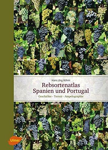 Rebsortenatlas Spanien Portugal: Geschichte - Terroir - Ampelographie (Rebe & Wein)