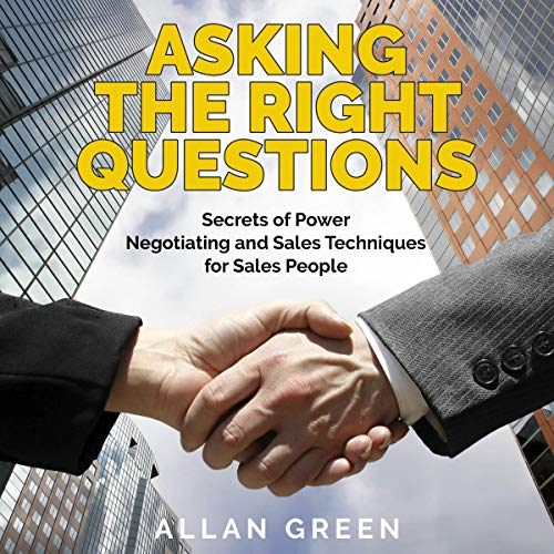 Asking the Right Questions: Secrets of Power Negotiating and Sales Techniques for Sales People audiobook cover art