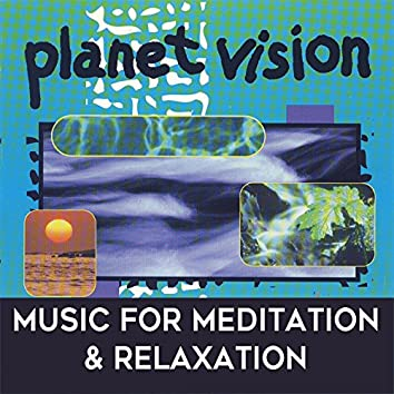 Planet Vision: Music for Relaxation & Meditation