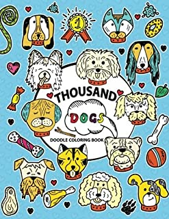 Thousand Doodle Coloring book: Coloring Pages Design for Dog lover (Siberian husky, Pug, Labrador, Beagle, Poodle, Pitbull, puppy and Friend)