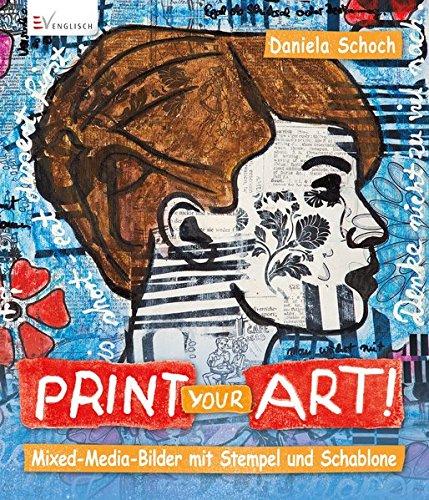 Print your art!: Mixed Media-Bilder mit Stempel und Schablone