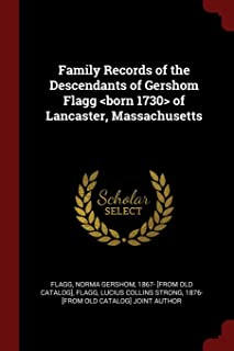 Family Records of the Descendants of Gershom Flagg of Lancaster, Massachusetts