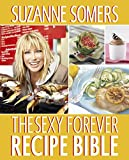 The Sexy Forever Recipe Bible: A Cookbook