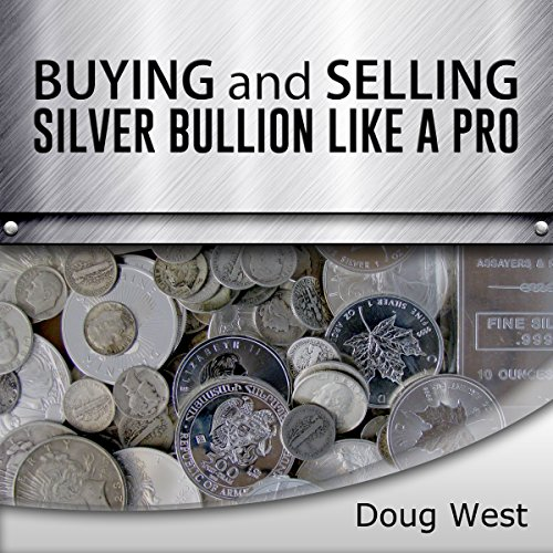 Buying and Selling Silver Bullion Like a Pro audiobook cover art