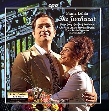 Lehár: Die Juxheirat (Live)