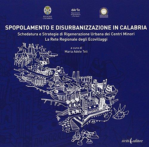 Spopolamento e disurbanizzazione in Calabria. Schedatura e strategie di rigenerazione urbana dei centri minori. La rete regiona