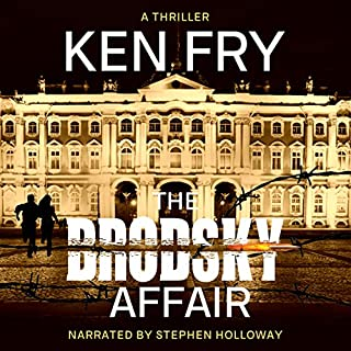 The Brodsky Affair     A Thriller              By:                                                                                                                                 Ken Fry                               Narrated by:                                                                                                                                 Stephen Holloway                      Length: 11 hrs and 32 mins     Not rated yet     Overall 0.0